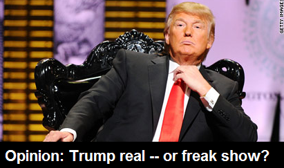 Trump real - or freak show?