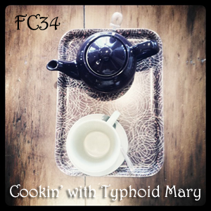 FC34 - Cookin' with Typhoid Mary