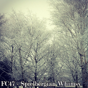 FC47 - Spielbergian Whimsy