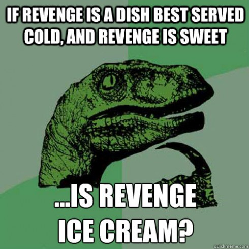Is Revenge Ice Cream? Found on the web.