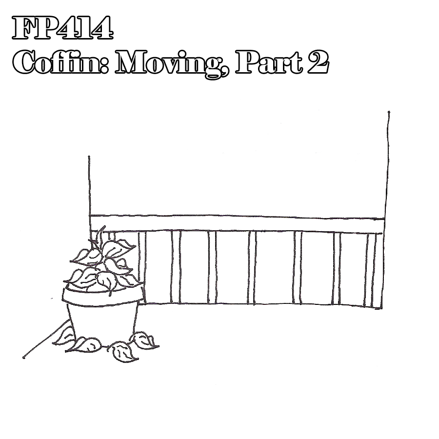 FP414 - Coffin: Moving, Part 2 of 3