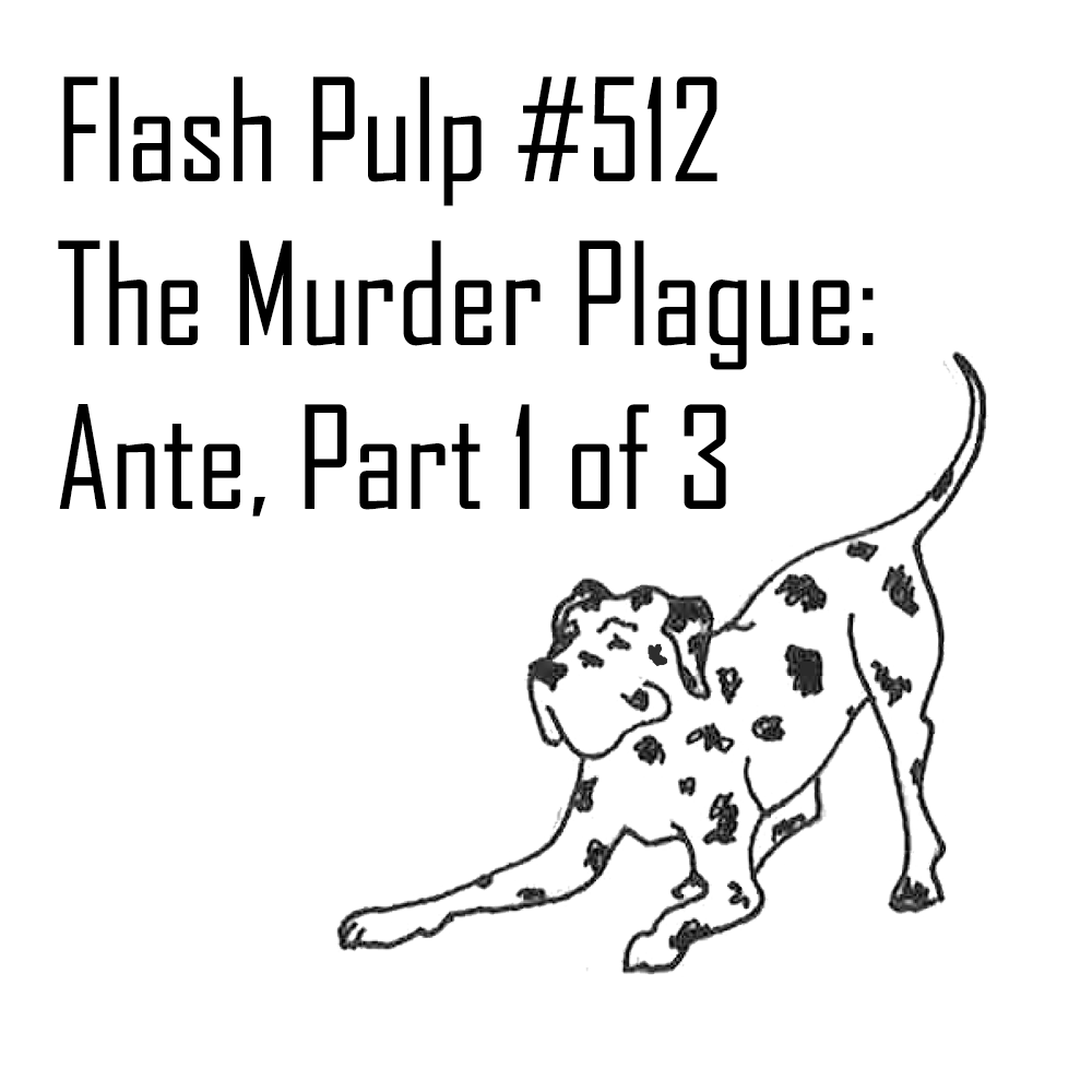 FP512 – The Murder Plague: Ante, Part 1 of 3