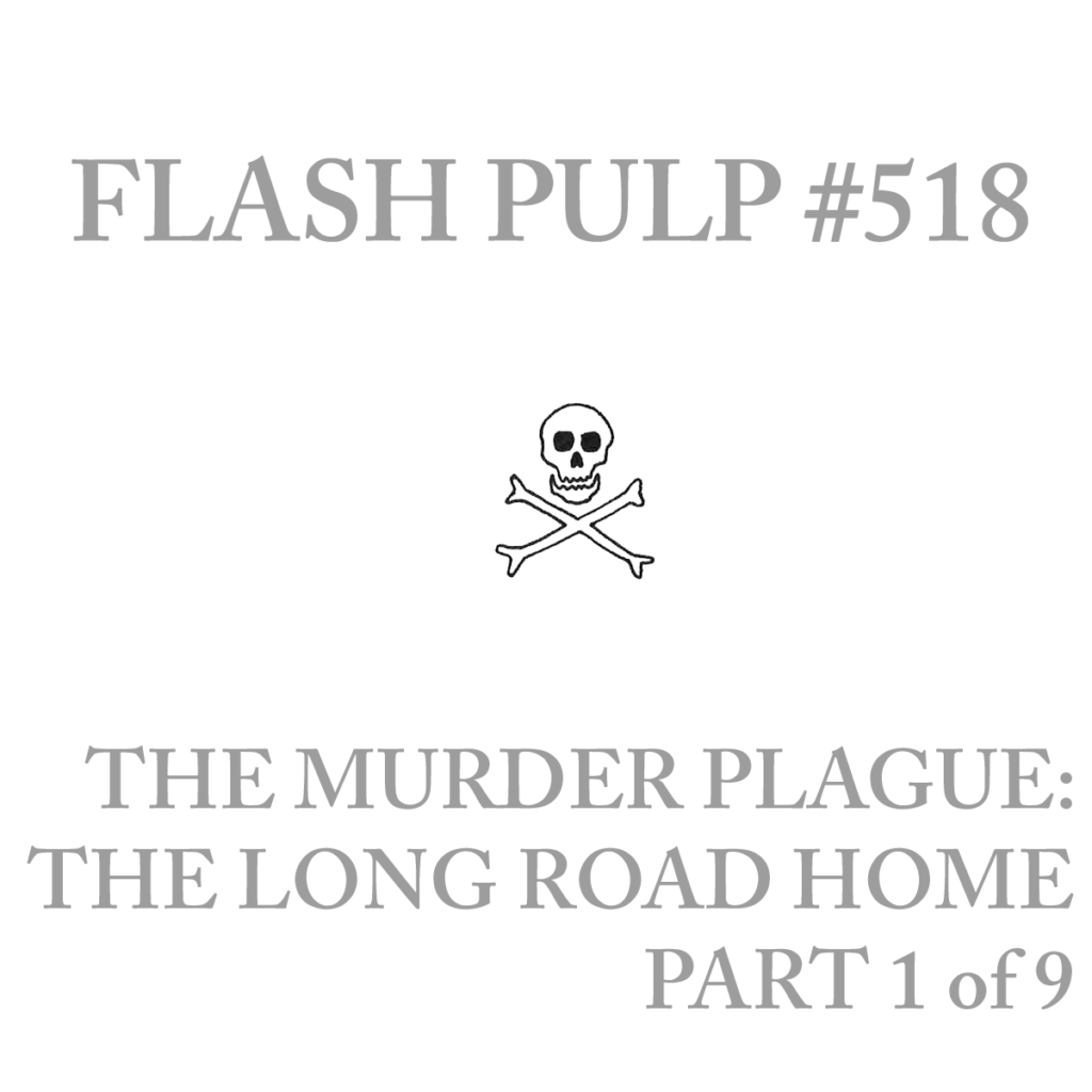 FP518 – The Murder Plague: The Long Road Home, Part 1 of 9