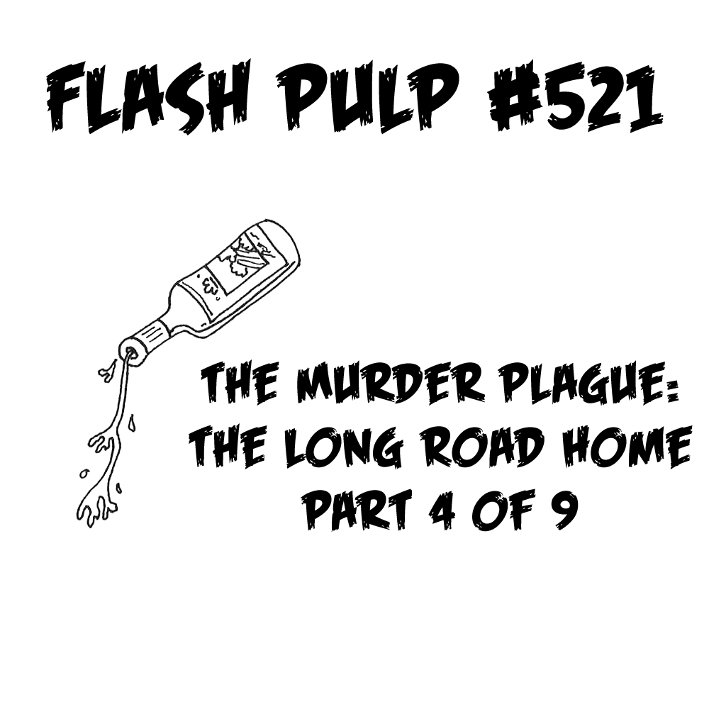 FP521 – The Murder Plague: The Long Road Home, Part 4 of 9