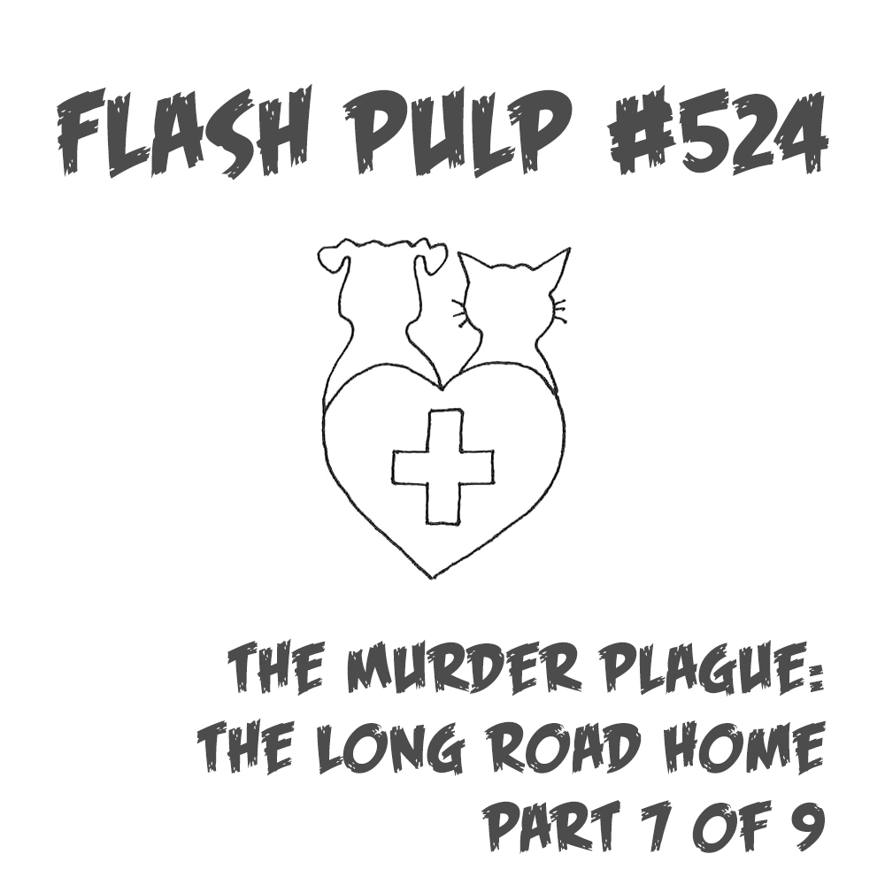 FP524 - The Murder Plague: The Long Road Home, Part 7 of 9