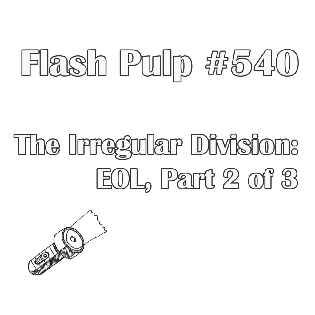 FP540 - The Irregular Division: EOL, Part 2 of 3