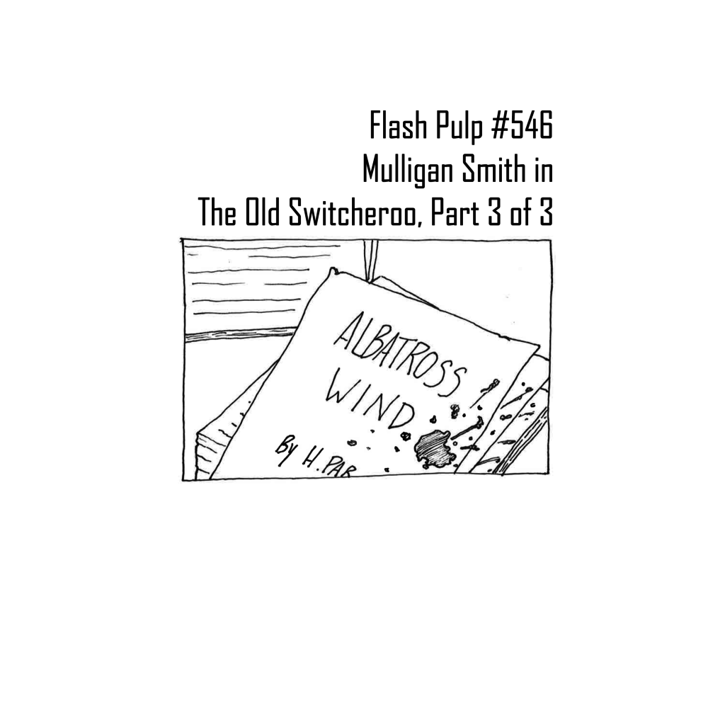 FP546 – Mulligan Smith in The Old Switcheroo, Part 3 of 3